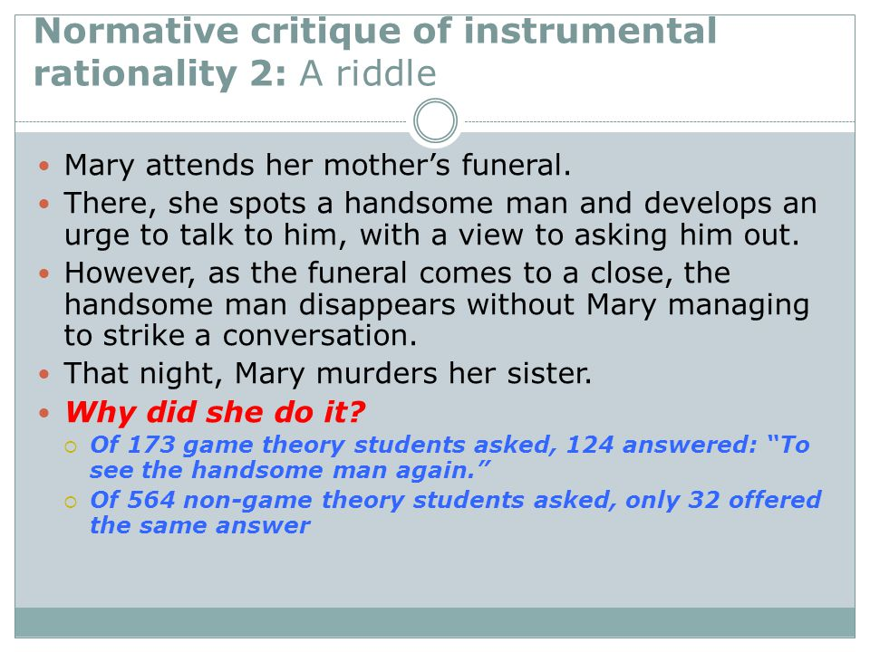 Normative critique of instrumental rationality 2: A riddle Mary attends her mother's funeral.