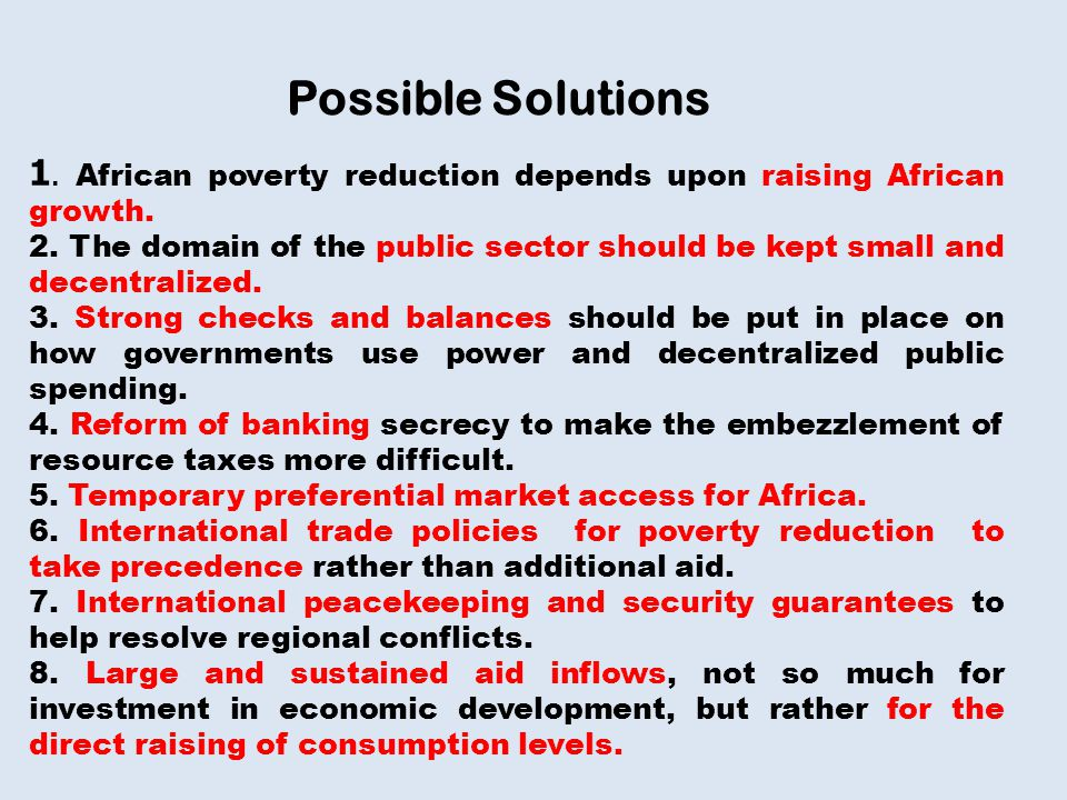 Possible Solutions 1.African poverty reduction depends upon raising African growth.