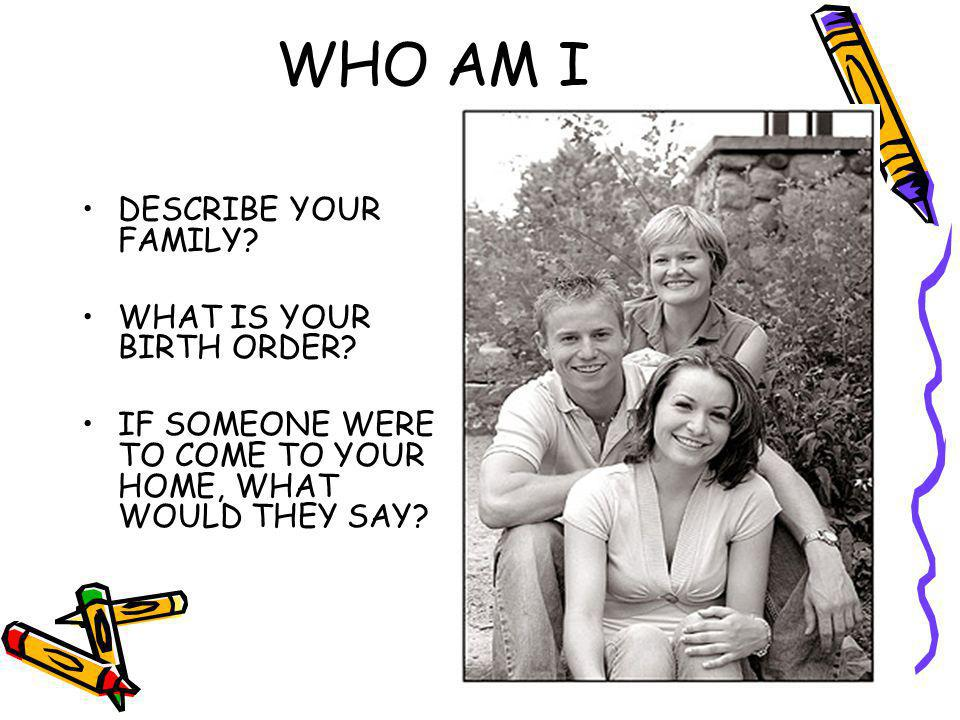 WHO AM I DESCRIBE YOUR FAMILY. WHAT IS YOUR BIRTH ORDER.