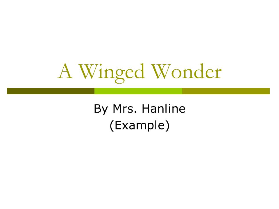 A Winged Wonder By Mrs. Hanline (Example)