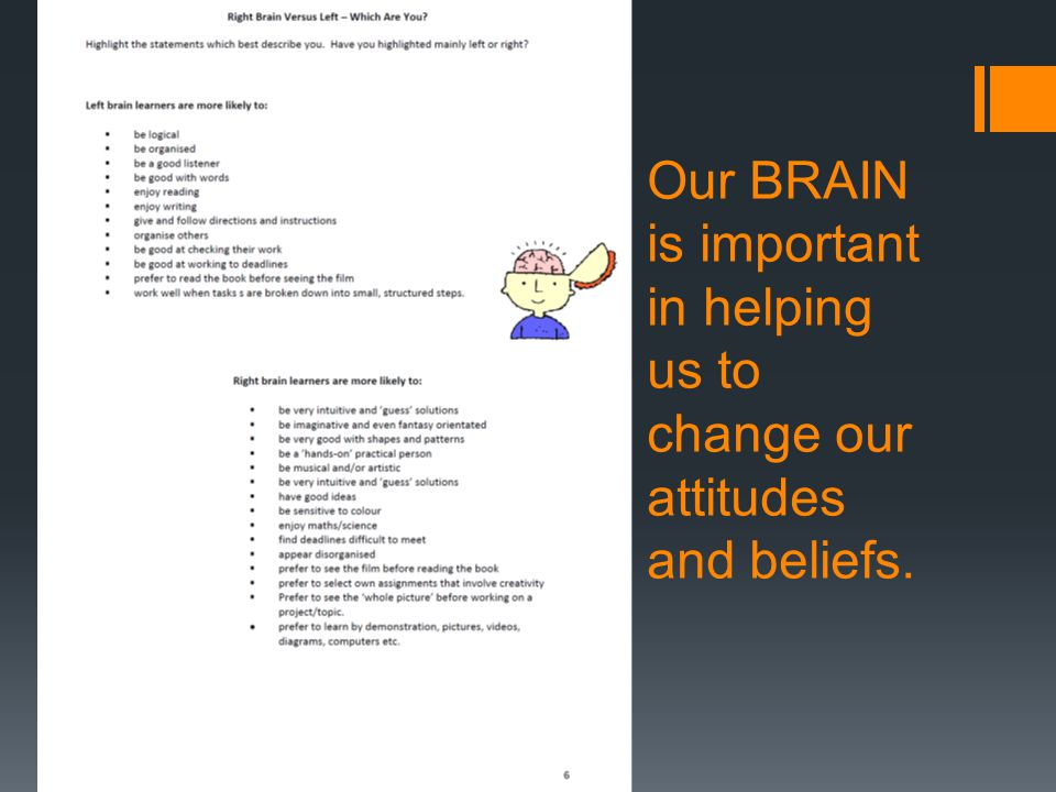 Our BRAIN is important in helping us to change our attitudes and beliefs.