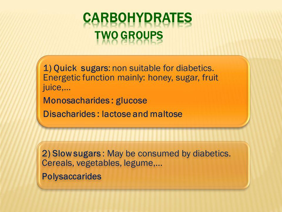 1) Quick sugars: non suitable for diabetics.