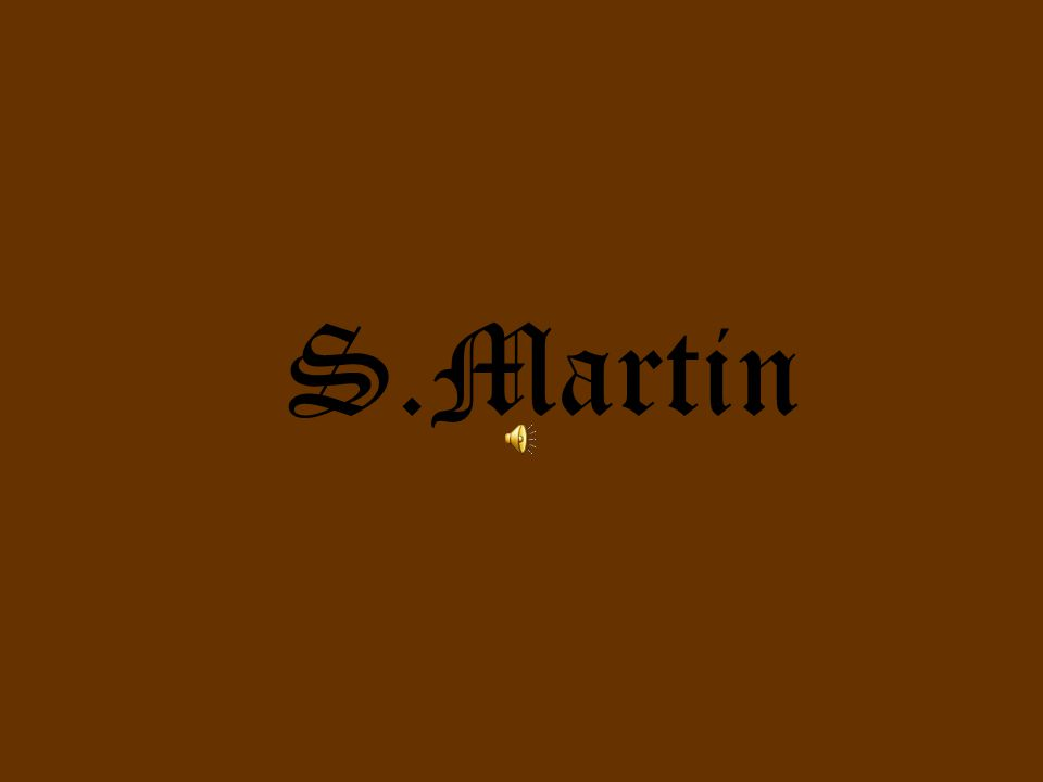 Martin was a brave Roman soldier who was returning from Italy to their homeland, somewhere in France.
