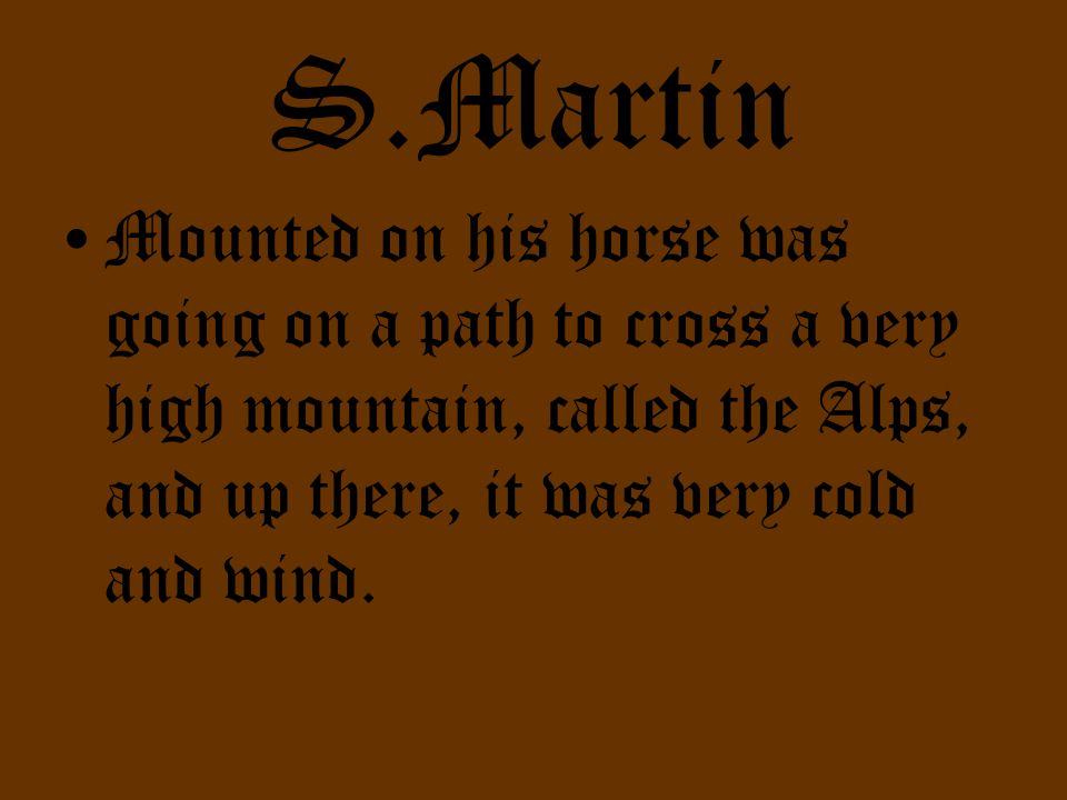 S.Martin –Martin was usually wrapped for the season: he had a red cape, the Roman soldiers usually wore.