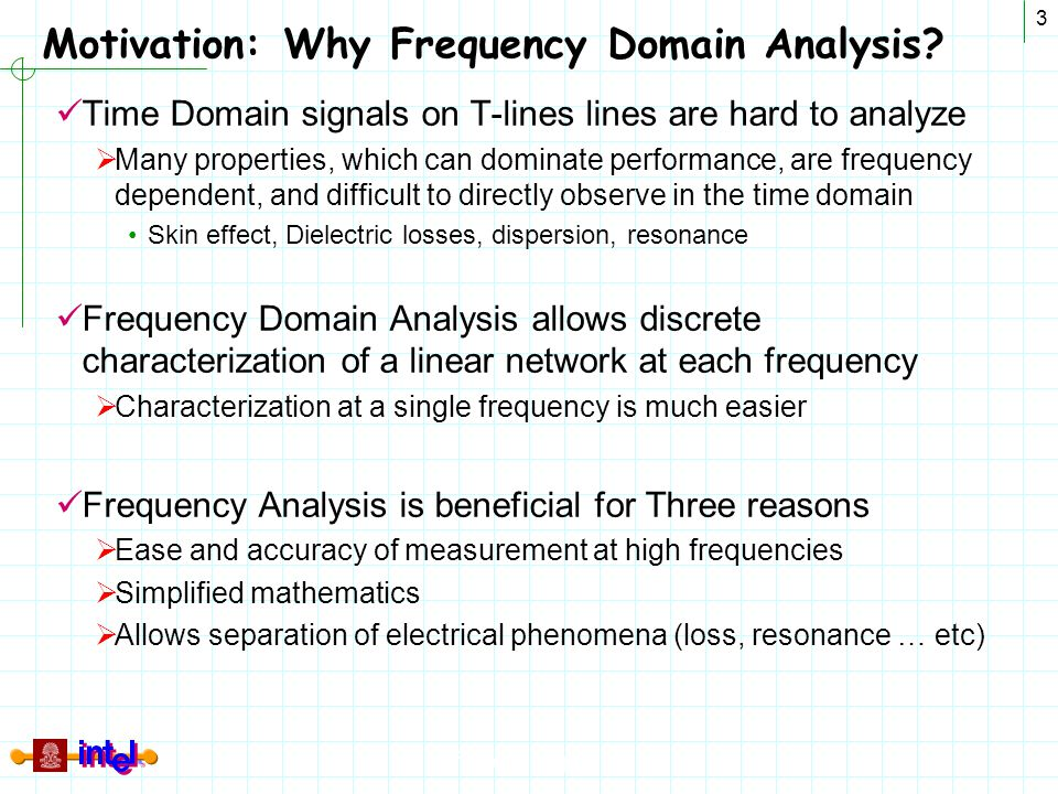 Differential Signaling 3 Motivation: Why Frequency Domain Analysis? Time Domain signals on T-lines lines are hard to analyze  Many properties, which