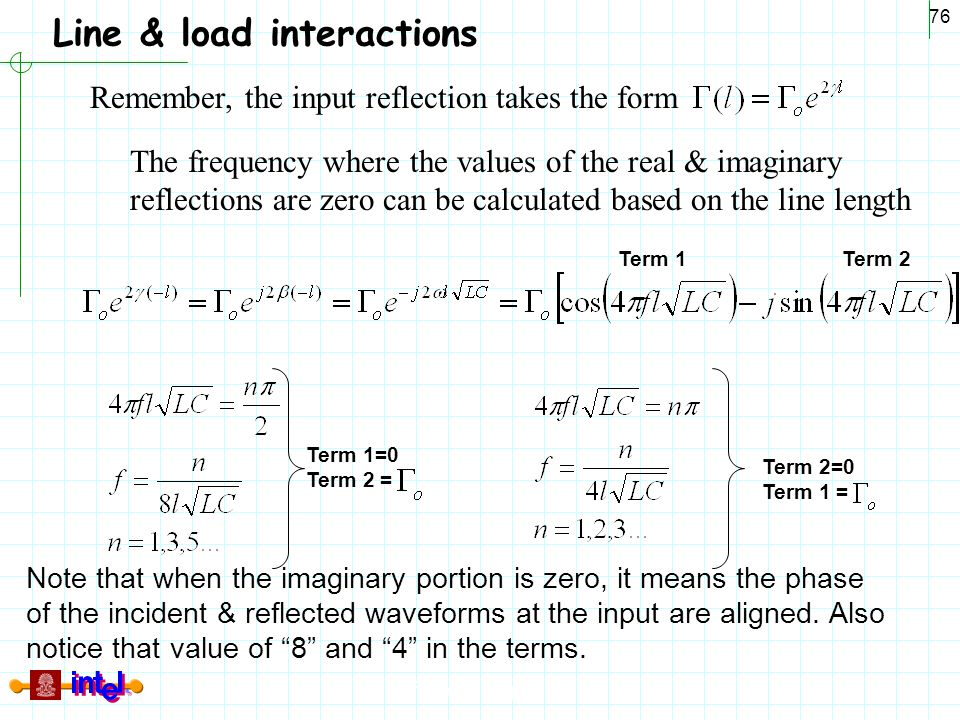 Differential Signaling 76 Line & load interactions The frequency where the values of the real & imaginary reflections are zero can be calculated based