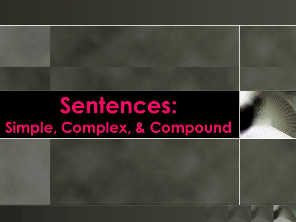 Sentences: Simple, Complex, & Compound
