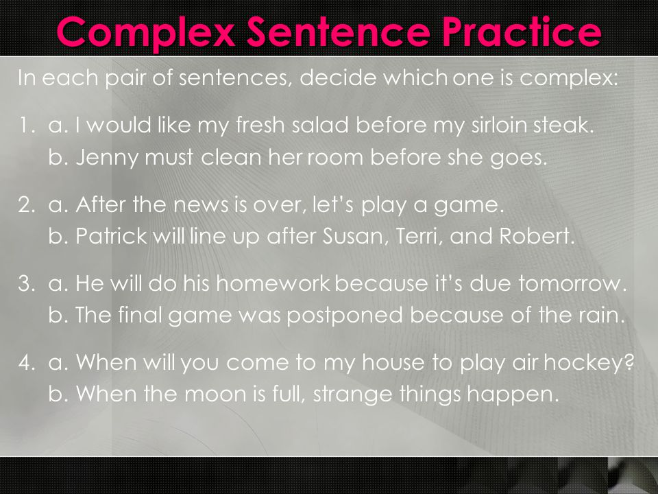 Complex Sentence Practice In each pair of sentences, decide which one is complex: 1.
