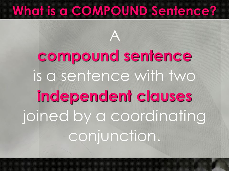 What is a COMPOUND Sentence.