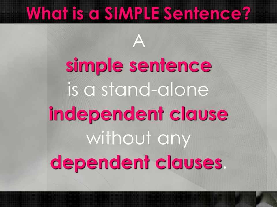 What is a SIMPLE Sentence? A simple sentence is a stand-alone independent clause without any dependent clauses dependent clauses.