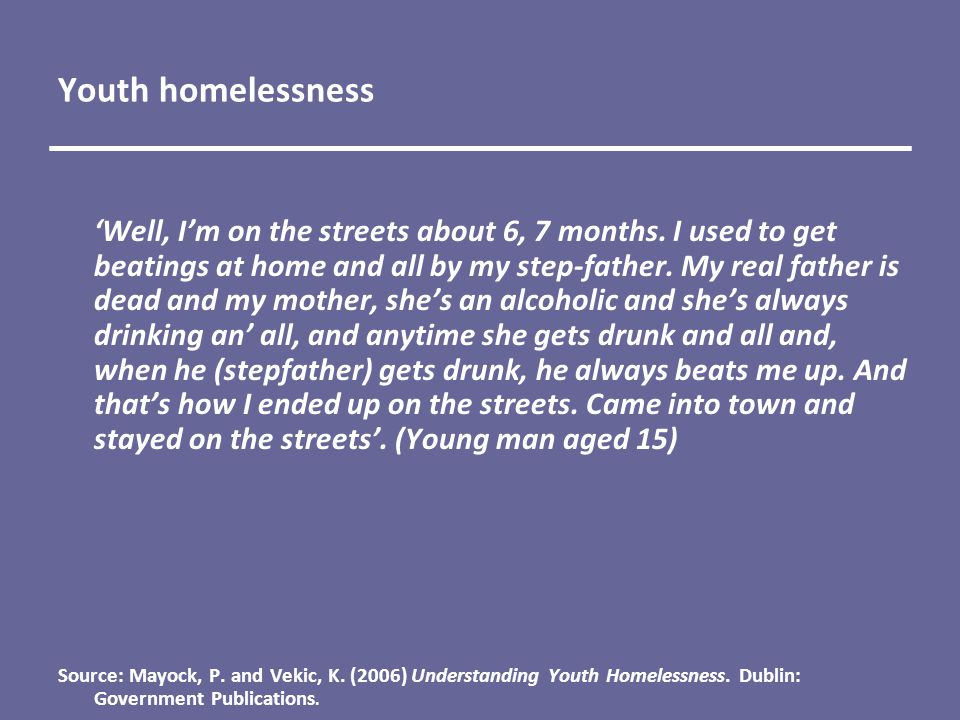 Youth homelessness 'Well, I'm on the streets about 6, 7 months.