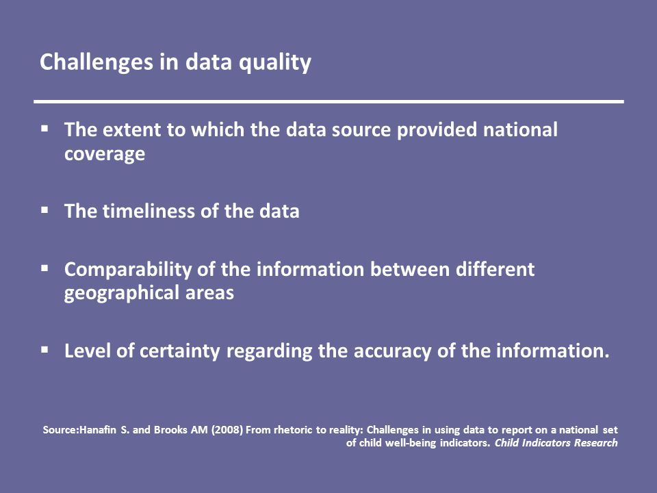 Challenges in data quality  The extent to which the data source provided national coverage  The timeliness of the data  Comparability of the information between different geographical areas  Level of certainty regarding the accuracy of the information.
