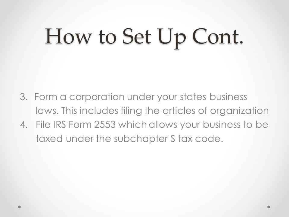 How to Set Up Cont. 3.Form a corporation under your states business laws.