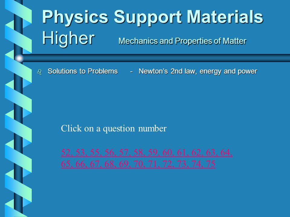 Physics Support Materials Higher Mechanics and Properties of Matter b Solutions to Problems - Newton's 2nd law, energy and power 52,52, 53, 55, 56, 57