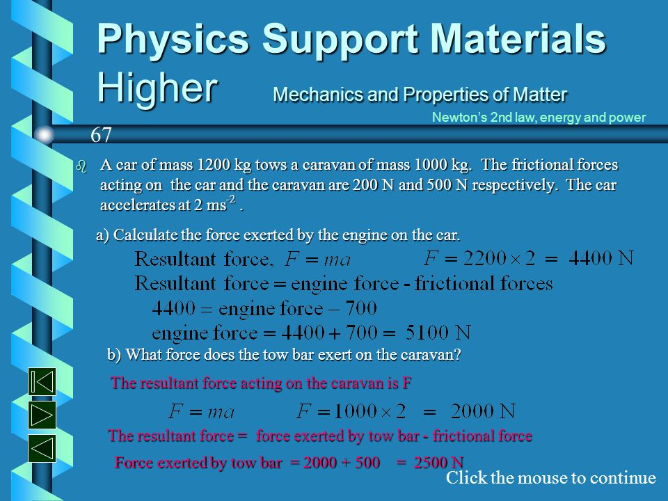 Physics Support Materials Higher Mechanics and Properties of Matter b A car of mass 1200 kg tows a caravan of mass 1000 kg. The frictional forces acti