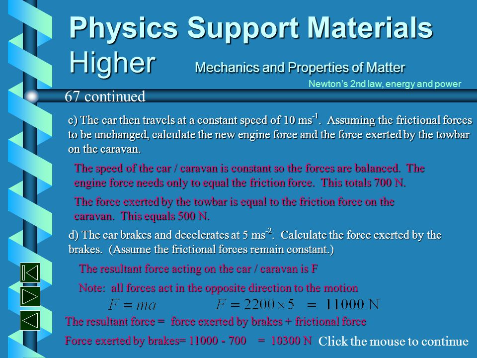 Physics Support Materials Higher Mechanics and Properties of Matter 67 continued Click the mouse to continue Newton's 2nd law, energy and power c) The