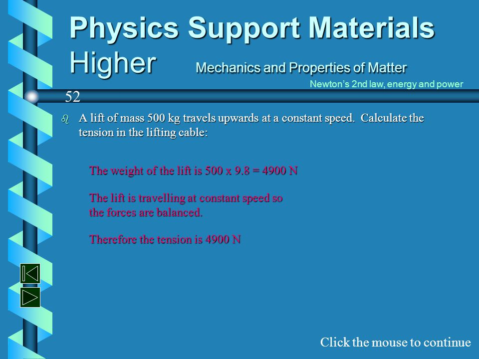 Physics Support Materials Higher Mechanics and Properties of Matter b A lift of mass 500 kg travels upwards at a constant speed. Calculate the tension