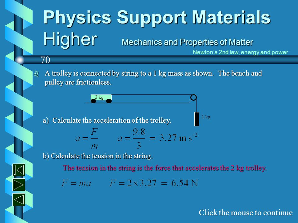 Physics Support Materials Higher Mechanics and Properties of Matter b A trolley is connected by string to a 1 kg mass as shown. The bench and pulley a