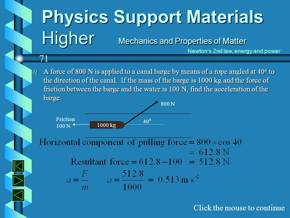 Physics Support Materials Higher Mechanics and Properties of Matter b A force of 800 N is applied to a canal barge by means of a rope angled at 40 o t