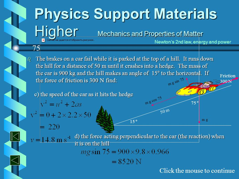 Physics Support Materials Higher Mechanics and Properties of Matter b The brakes on a car fail while it is parked at the top of a hill. It runs down t