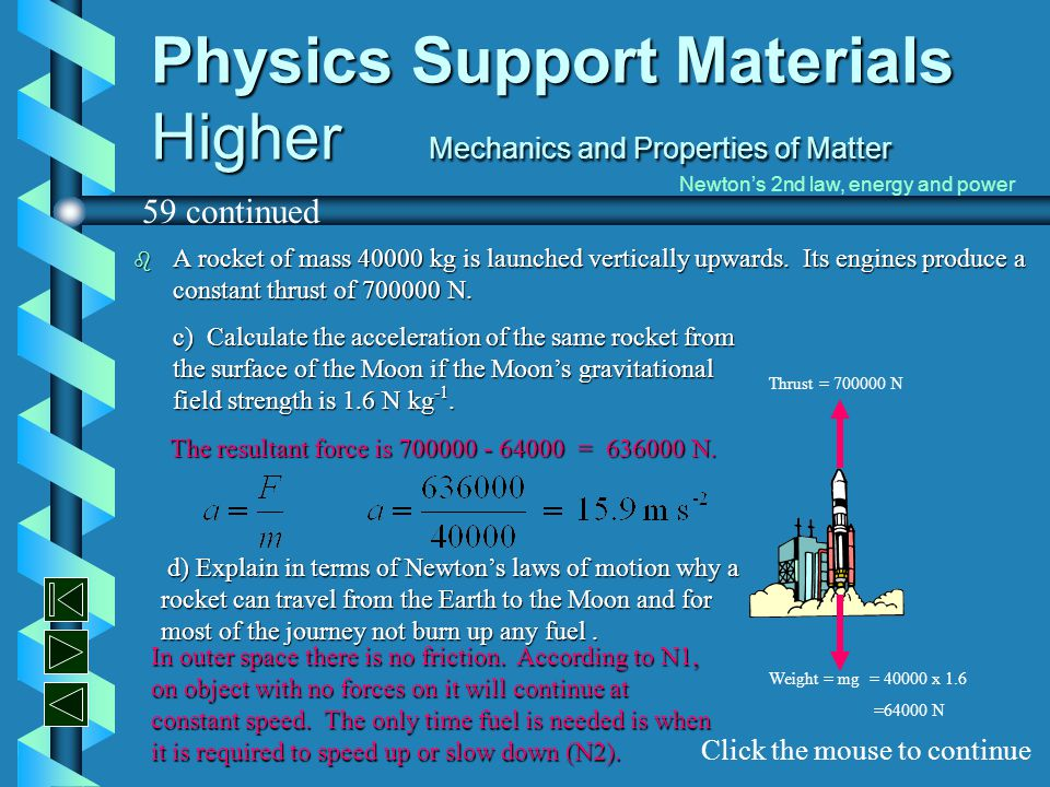 Physics Support Materials Higher Mechanics and Properties of Matter b A rocket of mass 40000 kg is launched vertically upwards. Its engines produce a