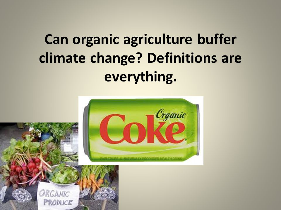 Can organic agriculture buffer climate change Definitions are everything.