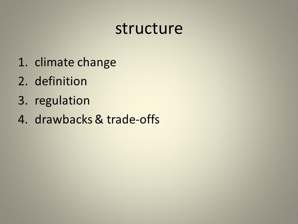 structure 1.climate change 2.definition 3.regulation 4.drawbacks & trade-offs