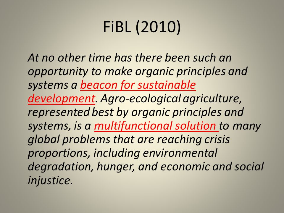FiBL (2010) At no other time has there been such an opportunity to make organic principles and systems a beacon for sustainable development.
