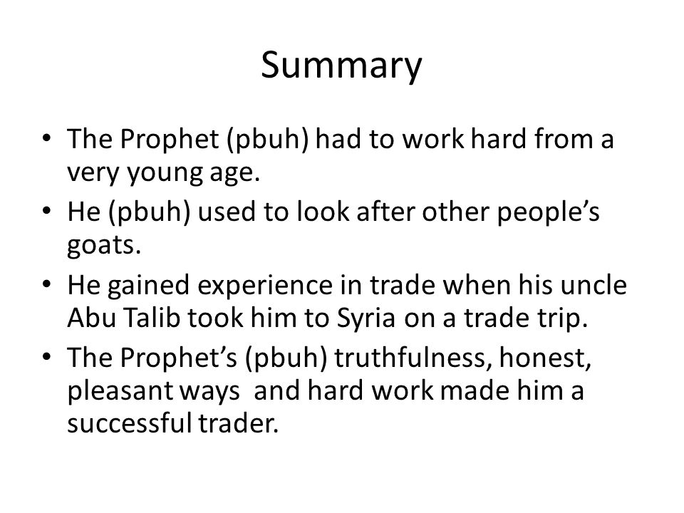 Summary The Prophet (pbuh) had to work hard from a very young age.
