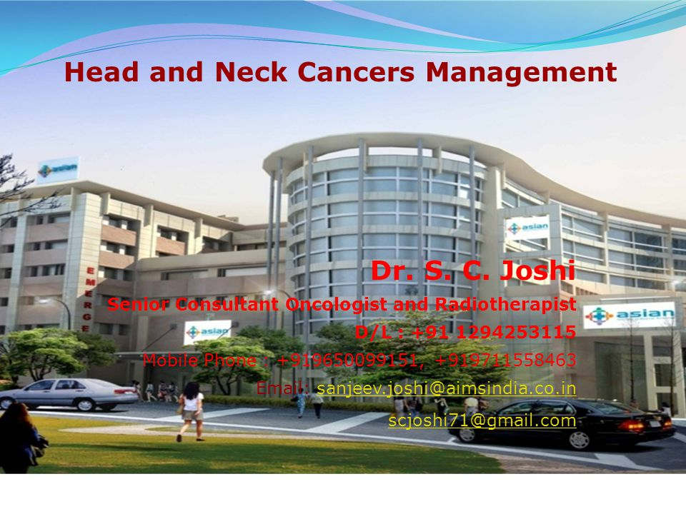 Dr. S. C. Joshi Senior Consultant Oncologist and Radiotherapist D/L : +91 1294253115 Mobile Phone : +919650099151, +919711558463 Email: sanjeev.joshi@