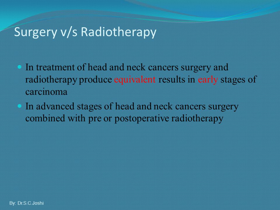 Surgery v/s Radiotherapy In treatment of head and neck cancers surgery and radiotherapy produce equivalent results in early stages of carcinoma In adv