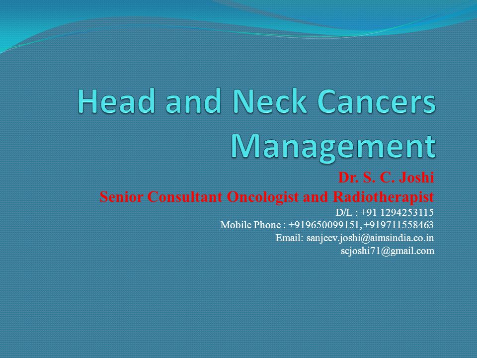Aims Highest Loco- regional control Anatomical and functional organ preservation Treatment Principles Early Stage  Single modality treatment using  Surgery or Radiotherapy Late Stage  Surgery + Radiotherapy  Concurrent Chemoradiotherapy Management Guidelines for H & N Cancers By: Dr.S.C.Joshi