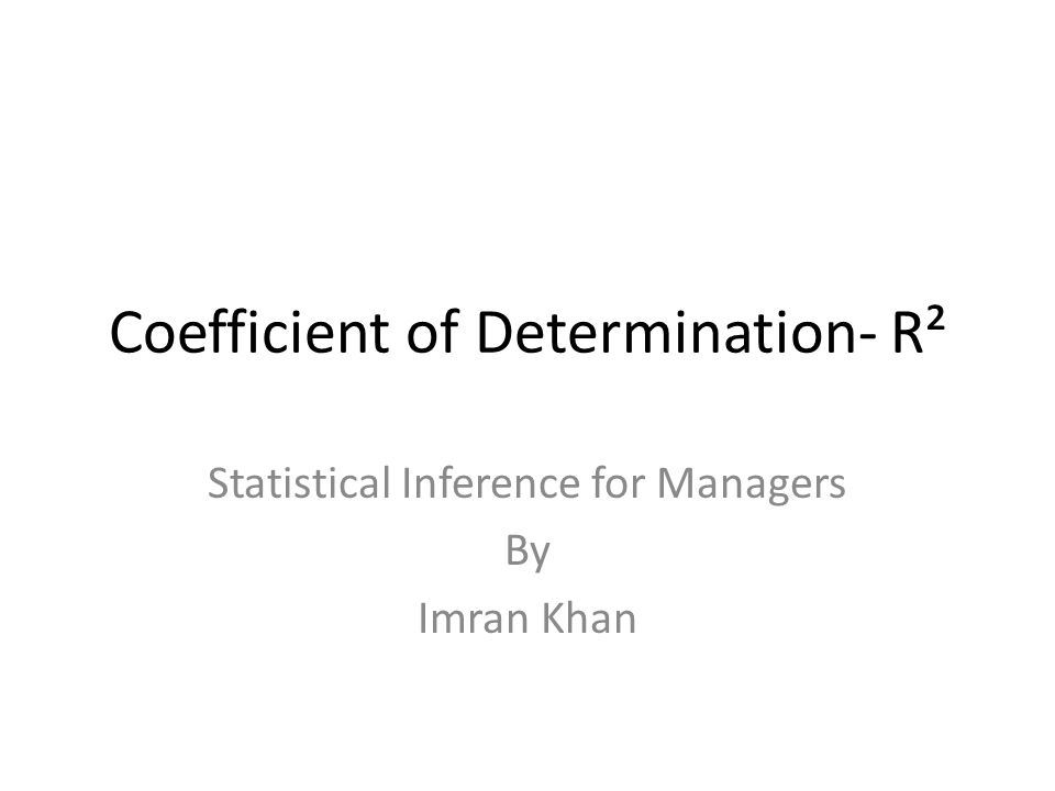 Coefficient of Determination- R² Statistical Inference for Managers By Imran Khan