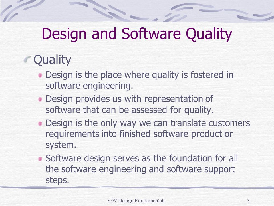 Design and Software Quality Quality Design is the place where quality is fostered in software engineering. Design provides us with representation of s