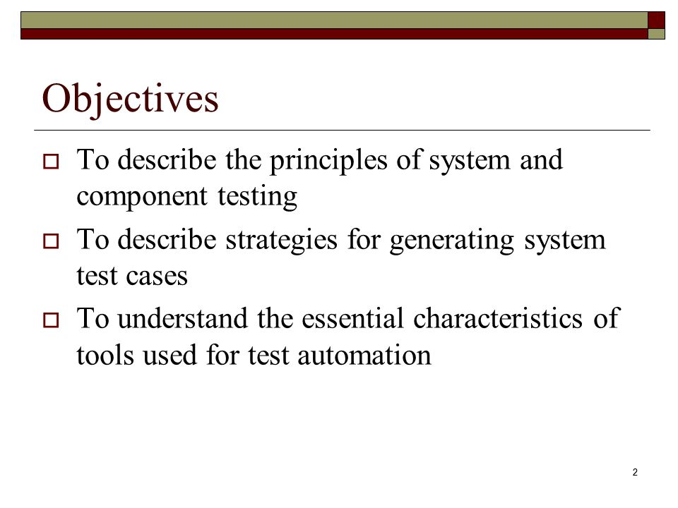2 Objectives  To describe the principles of system and component testing  To describe strategies for generating system test cases  To understand th