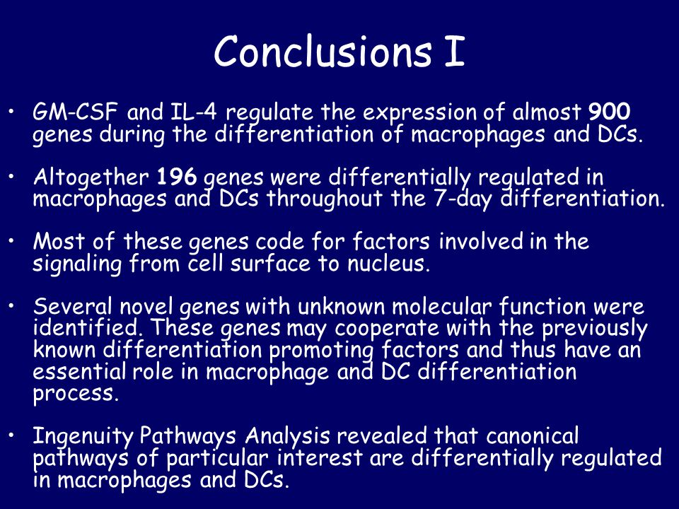 Conclusions I GM-CSF and IL-4 regulate the expression of almost 900 genes during the differentiation of macrophages and DCs.