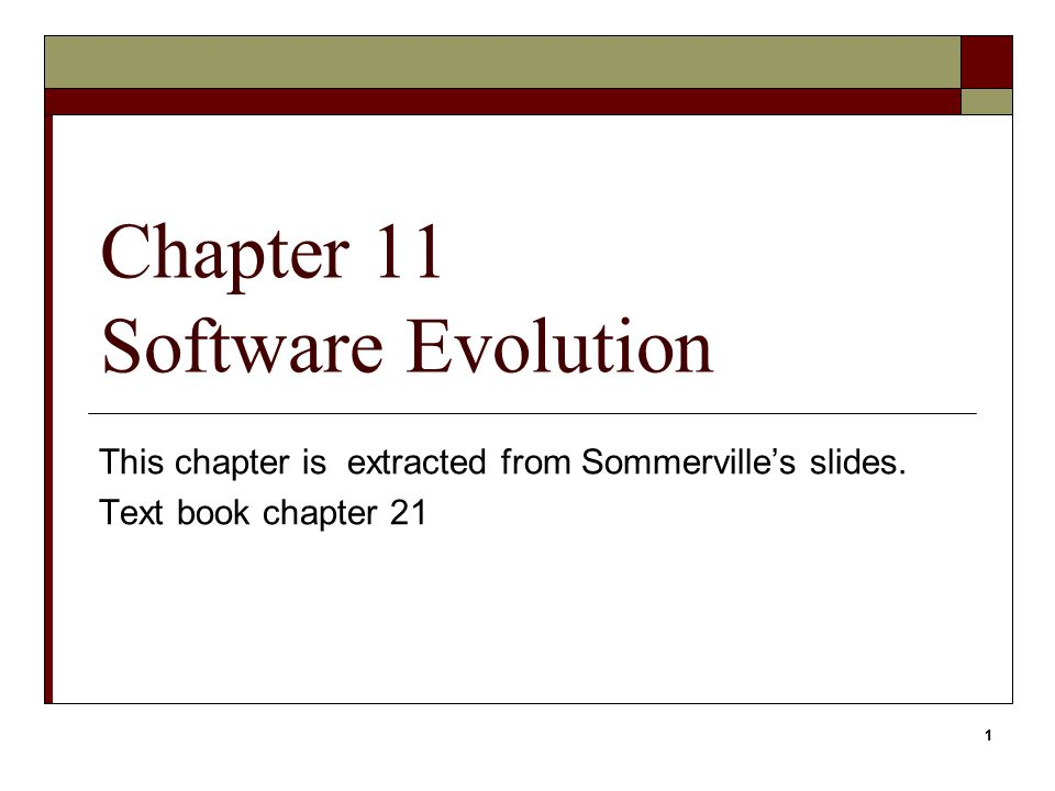 1 Chapter 11 Software Evolution This chapter is extracted from Sommerville's slides. Text book chapter 21 1