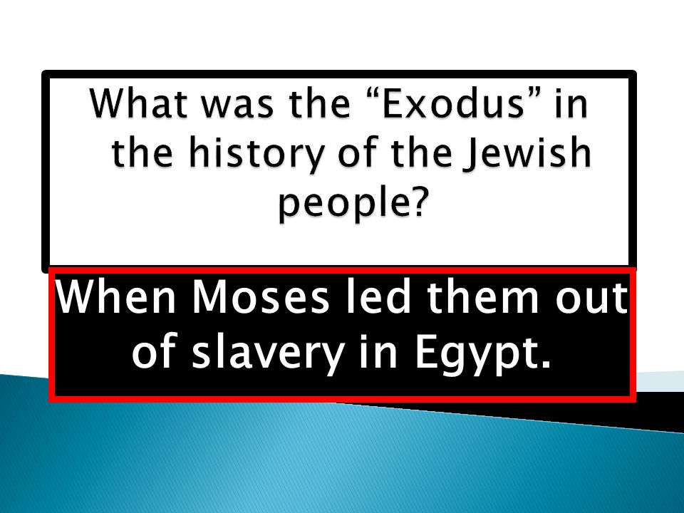 When Moses led them out of slavery in Egypt.