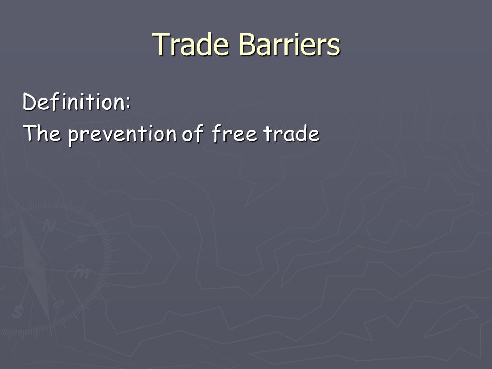 Trade Barriers Physical Trade Barriers: (give 2 examples) -mountains-deserts -lack of rivers, bodies of water
