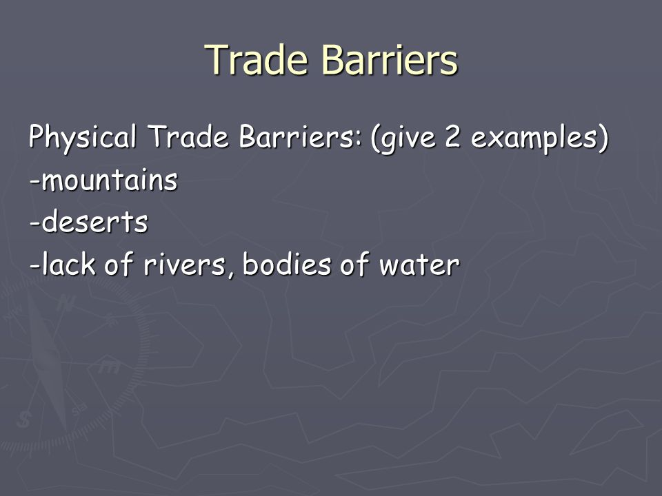 Trade Barriers Political Trade Barriers: -tariff A tax placed on goods when they are brought (imported) into one country from another country.