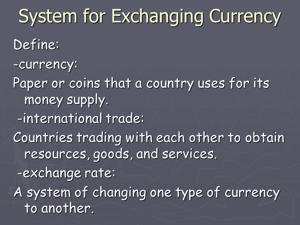 System for Exchanging Currency Why does international trade require a system for exchanging currency between countries.