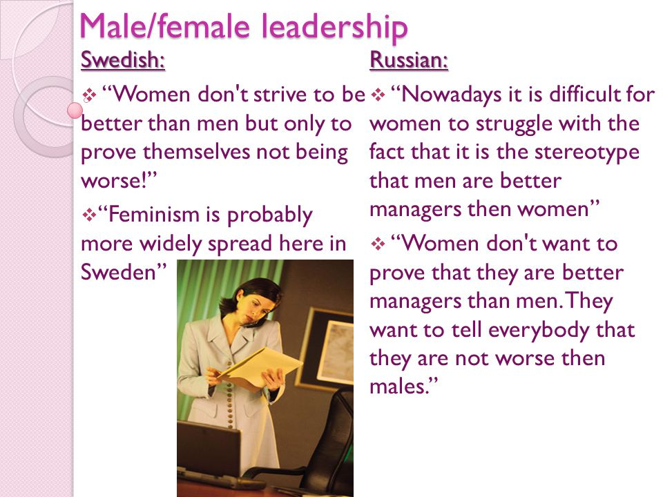 "Male/female leadership Swedish:  ""Women don't strive to be better than men but only to prove themselves not being worse!""  ""Feminism is probably mor"
