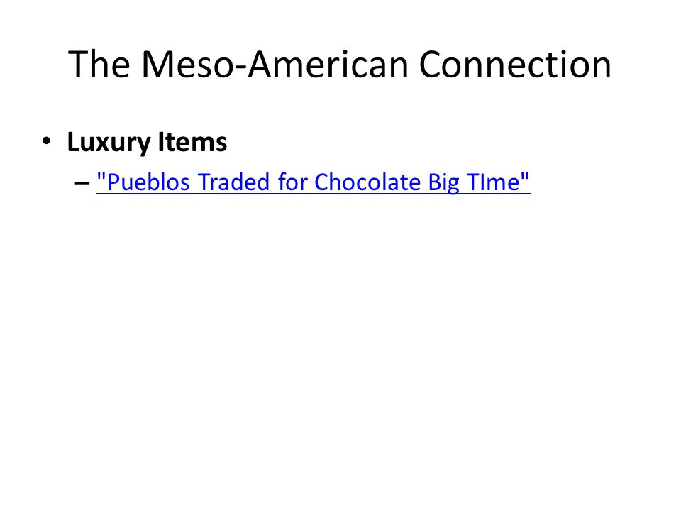 The Meso-American Connection Luxury Items – Pueblos Traded for Chocolate Big TIme Pueblos Traded for Chocolate Big TIme
