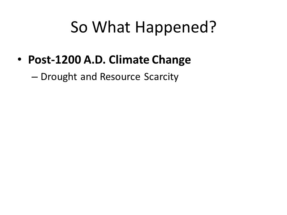 So What Happened? Post-1200 A.D. Climate Change – Drought and Resource Scarcity