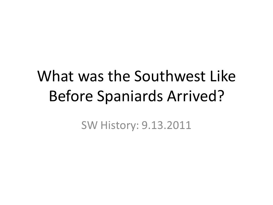 What was the Southwest Like Before Spaniards Arrived SW History: 9.13.2011