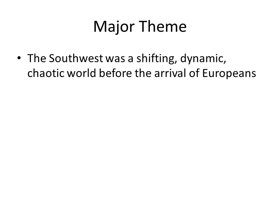Major Theme The Southwest was a shifting, dynamic, chaotic world before the arrival of Europeans