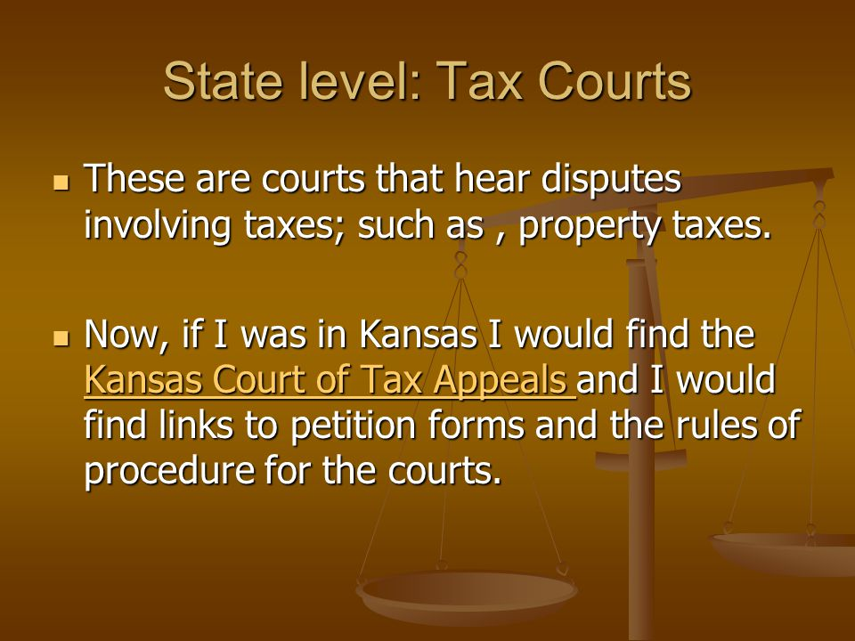 State level: Tax Courts These are courts that hear disputes involving taxes; such as, property taxes.