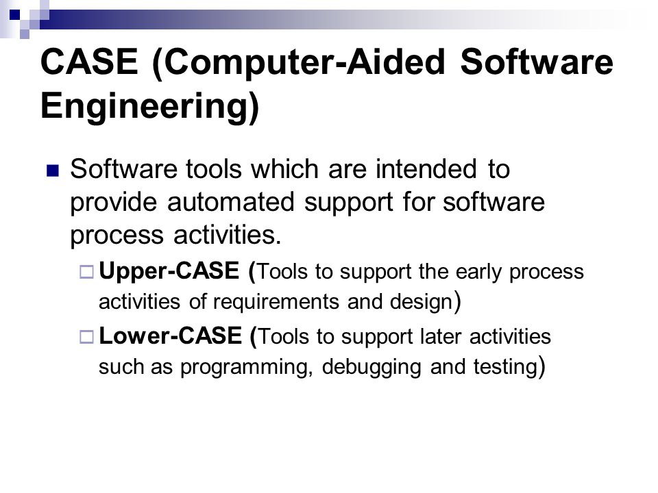 CASE (Computer-Aided Software Engineering) Software tools which are intended to provide automated support for software process activities.