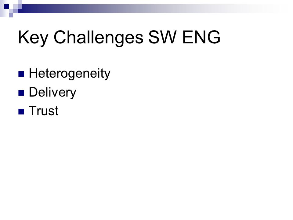 Key Challenges SW ENG Heterogeneity Delivery Trust