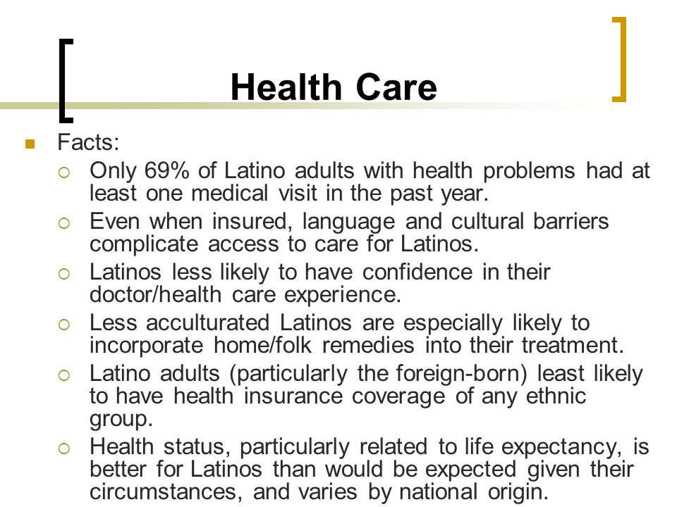 Health Care Facts:  Only 69% of Latino adults with health problems had at least one medical visit in the past year.